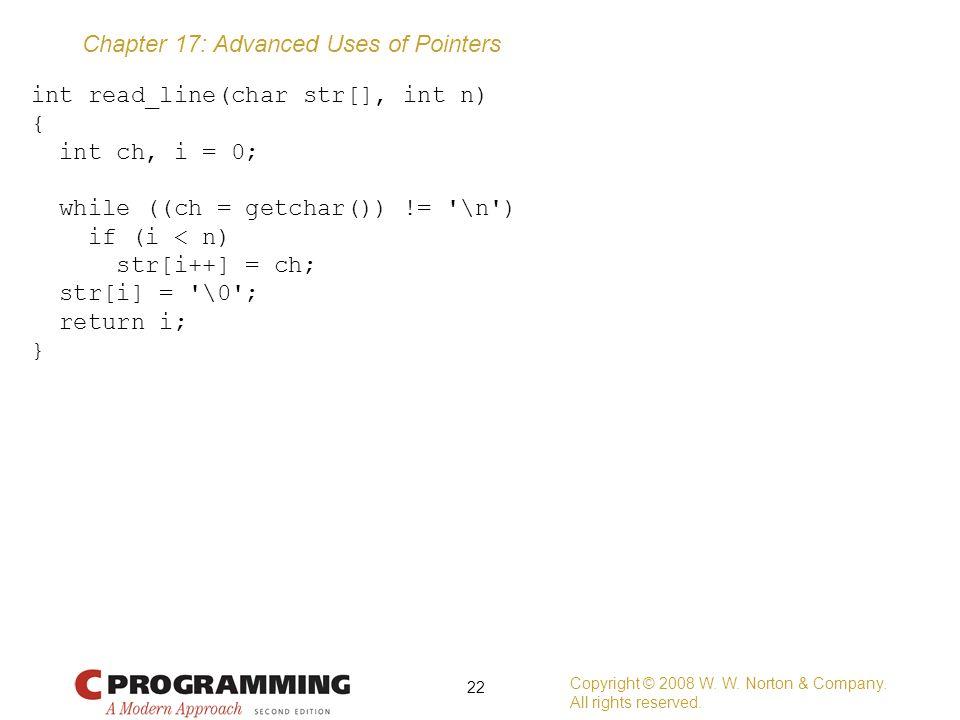 int read_line(char str[], int n) { int ch, i = 0; while ((ch = getchar()) != \n ) if (i < n) str[i++] = ch; str[i] = \0 ; return i; }